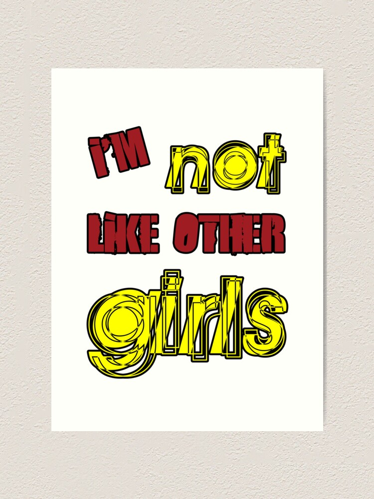 Alternate view of I'm Not Like Other Girls Art Print