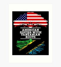 American Sister With Tanzanian Roots - Gift For Tanzanian Sister From Brother Or Sister Art Print