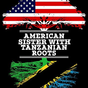 American Sister With Tanzanian Roots - Gift For Tanzanian Sister From Brother Or Sister by Gift-Ideas