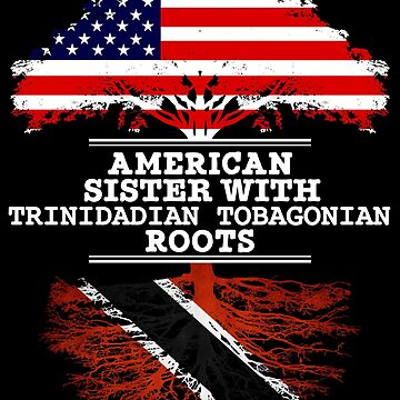 American Sister With Trinidadian Tobagonian Roots - Gift For Trinidadian Tobagonian Sister From Brother Or Sister by Gift-Ideas