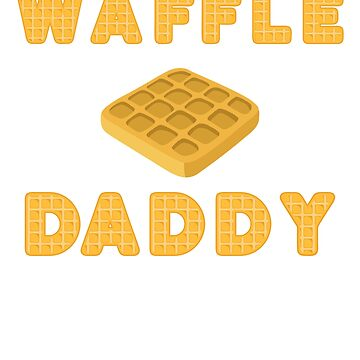 Waffle Daddy Fun T Shirt and More! by tinoriccio