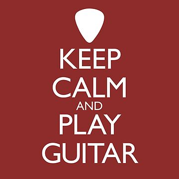Keep Calm and Play Guitar by Robzilla178