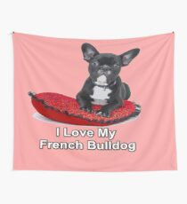 I Love My French Bulldog Wall Tapestry