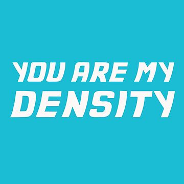 You Are My Density by Mark5ky