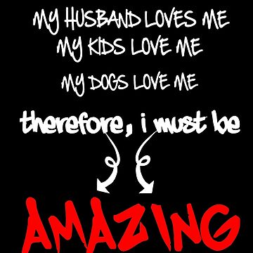 My Husband Love Me,My Kids Love Me,My Dogs Love Me ,Amazing T-shirt Gift for Women by falcon18