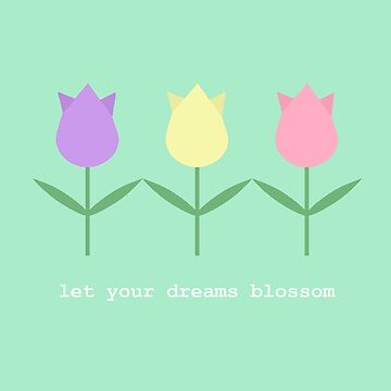 Let Your Dreams Blossom Tulips by valleone