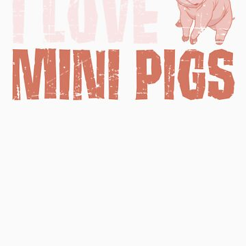 I Love Mini Pigs Distressed Gift by fungear