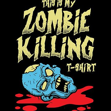 This Is My Zombie Killing Shirt Zombies - Funny Geek Gamer Nerd by fromherotozero
