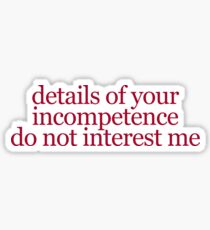 details of your incompetence  Sticker