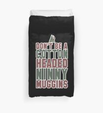 Don't Be A Cotton Headed Ninny Muggins  Duvet Cover