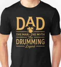 Dad The Man The Myth The Drumming Legend Unisex T-Shirt