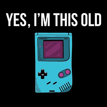 Yes, I'm This Old - Funny Geek Gamer Nerd by fromherotozero