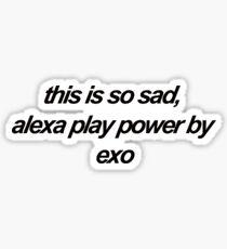 das ist so traurig, alexa play power von exo Sticker