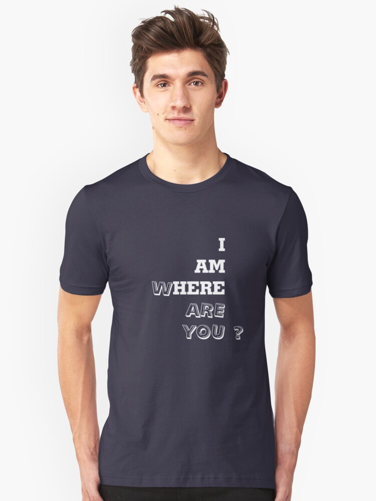 T-shirt with I am here Unisex T-Shirt Front