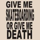 GIVE ME SKATEBOARDING OR GIVE ME DEATH TEXT VERSION by Kenji Hasegawa