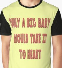 Only A Big Baby Would Take It To Heart Balloon Text T-Shirt Graphic T-Shirt
