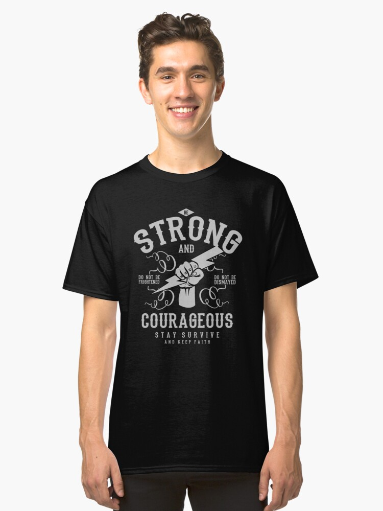 Strong and Courageous Classic T-Shirt Front