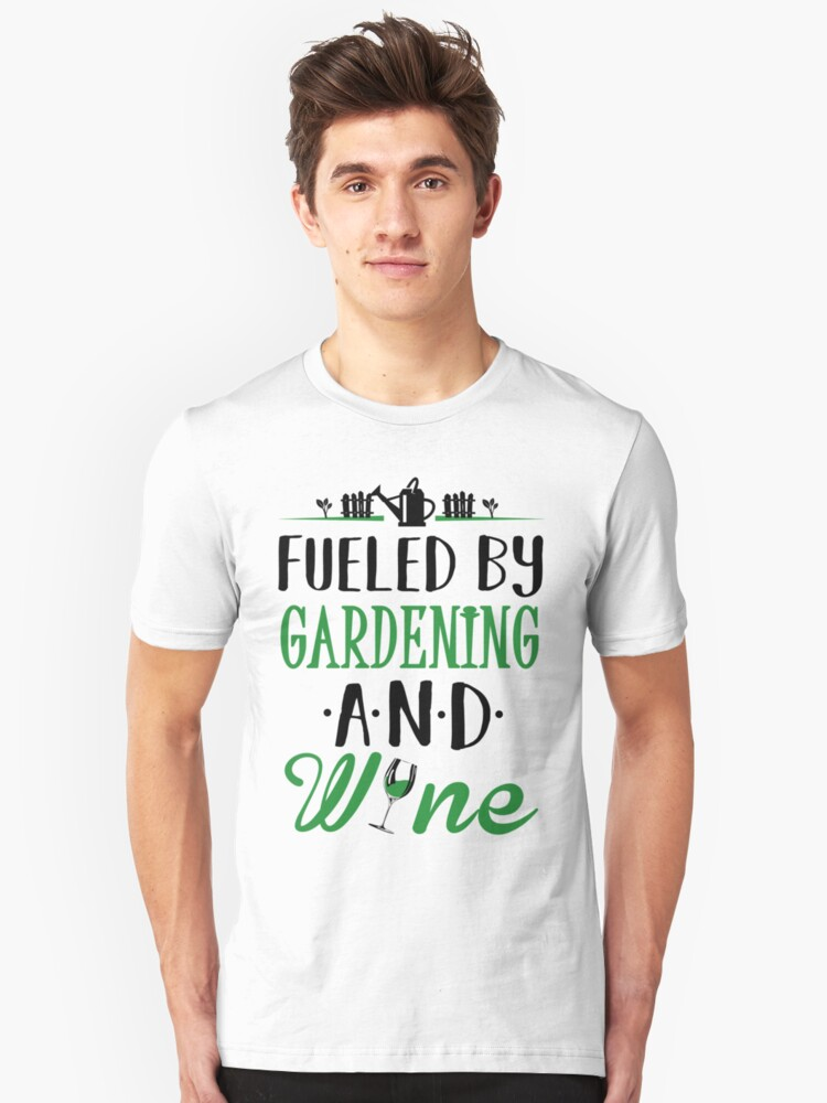 Fueled by Gardening and Wine Unisex T-Shirt Front