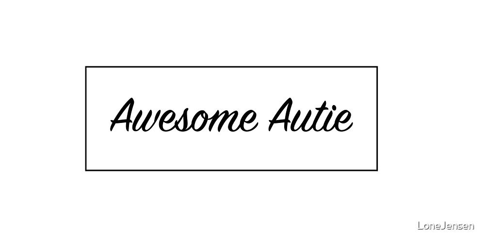 Awesome Autie, Aspergers, Autism by LoneJensen