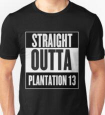 Straight Outta Plantation 13 Unisex T-Shirt
