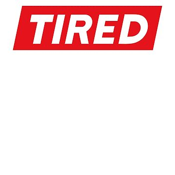 Tired Shirt, Always Tired Shirt, Tired Gift Shirt by BKLS