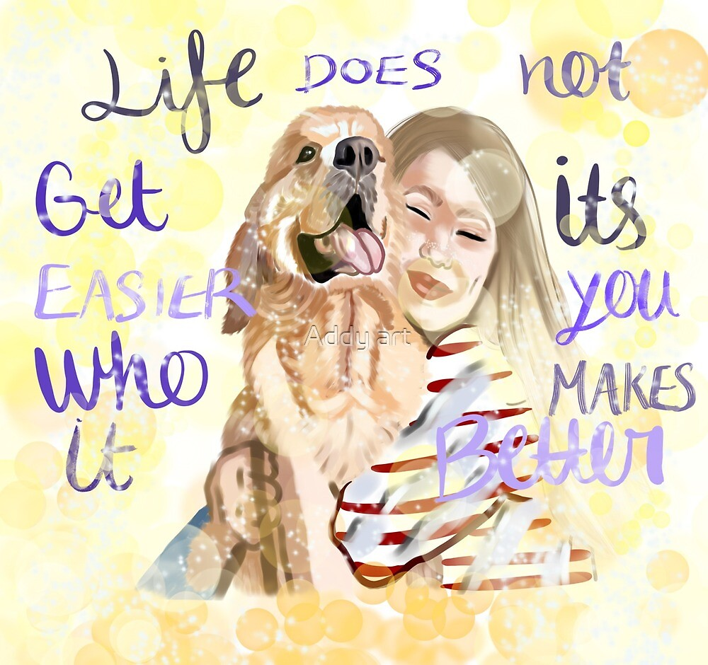 """""""Life does not get easier it's you who makes it better"""" by Nixieaurora"""