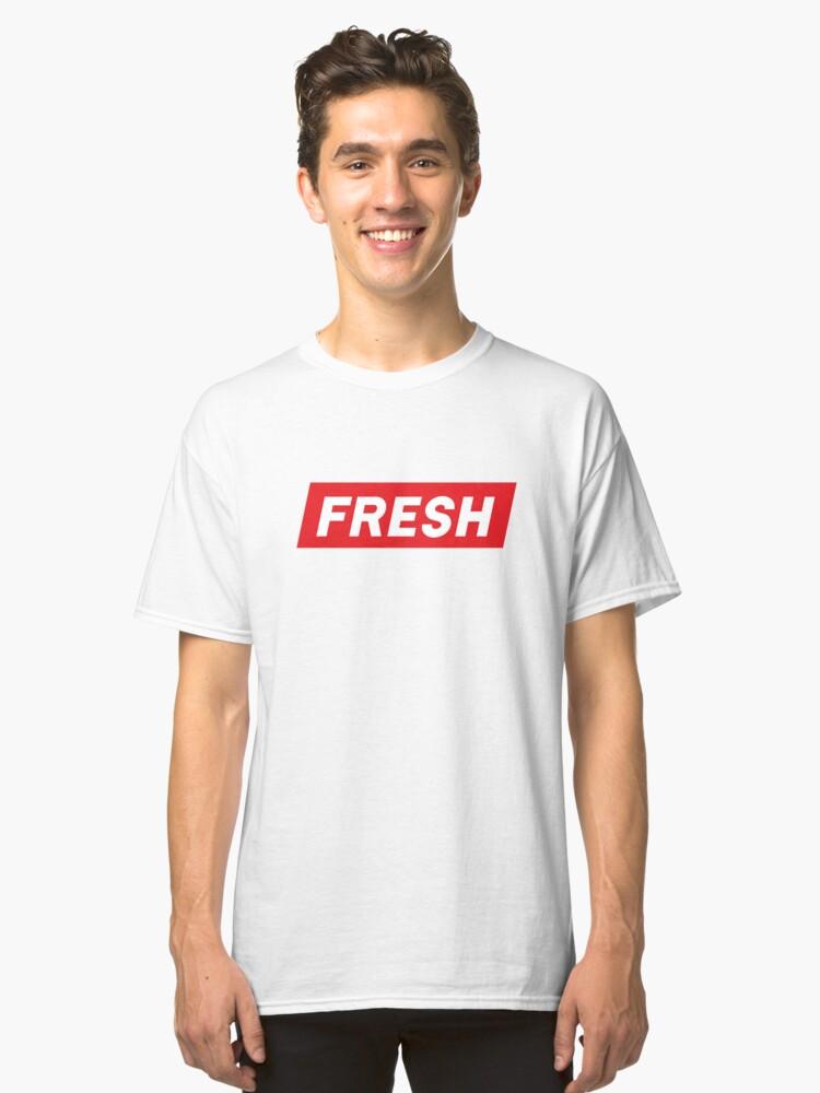 Fresh Shirt, Always Fresh Shirt, Fresh Gift Shirt, Too Fresh Shirt Classic T-Shirt Front