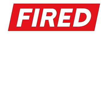 Fired Shirt, Always Fired Shirt, Fired Gift Shirt, Too Fired Shirt by BKLS
