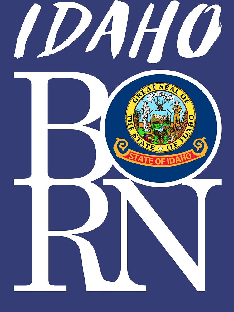 IDAHO BORN - POPULAR STATE DESIGN WITH IDAHO STATE FLAG by NotYourDesign