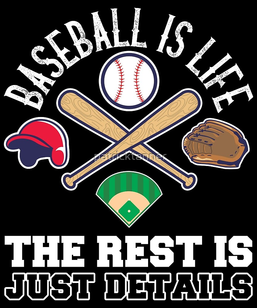 BASEBALL IS LIFE THE REST IS JUST DETAILS by patricktanner