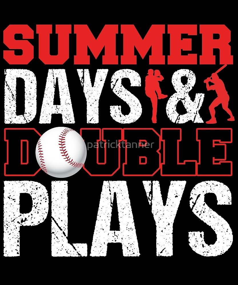 SUMMER DAYS AND DOUBLE PLAYS by patricktanner