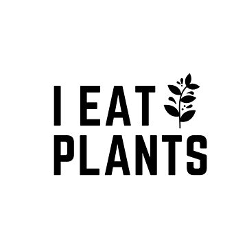 I Eat Plants by TheMiddleWest
