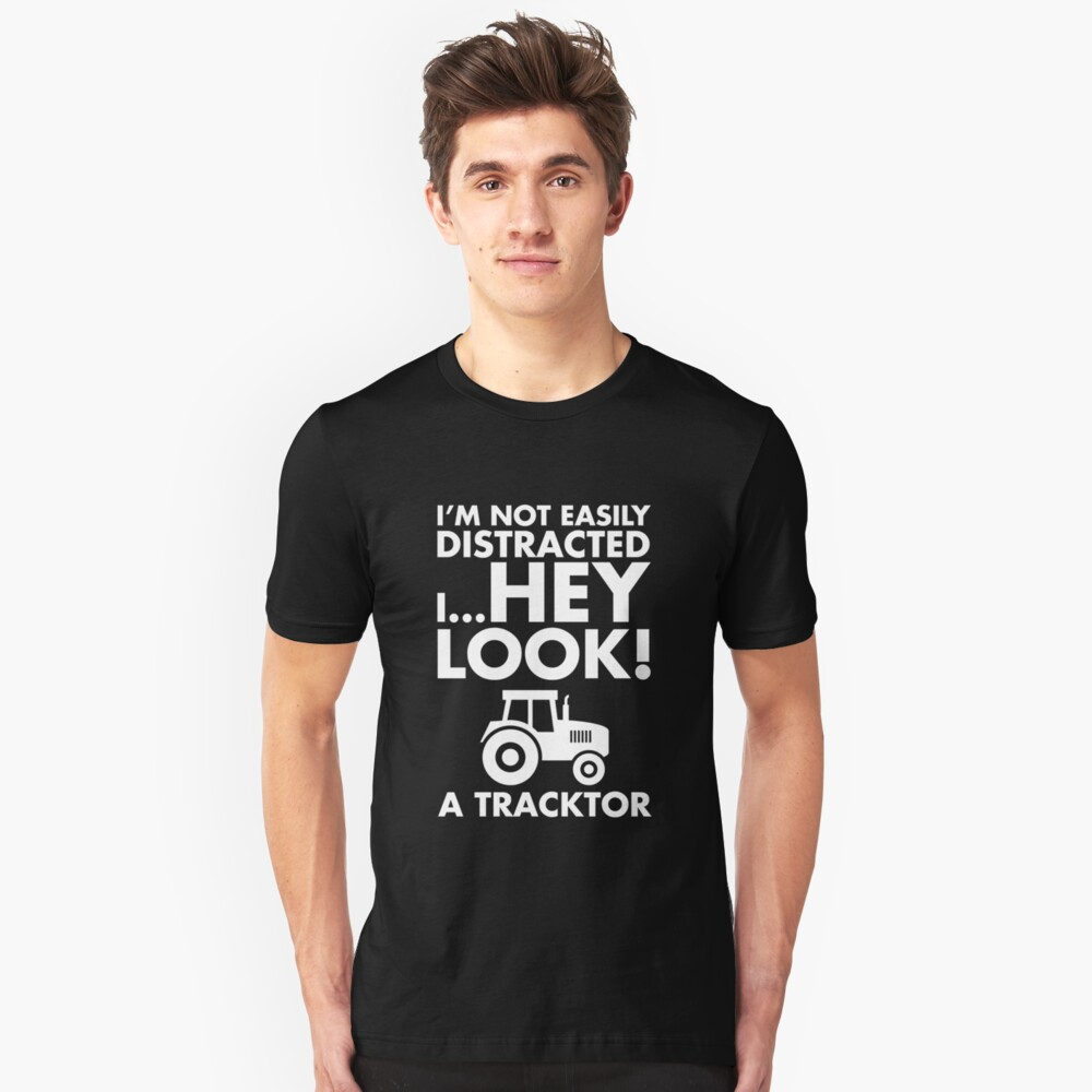 I'm Not Easily Distracted I Hey Look A Tractor TShirt Unisex T-Shirt Front