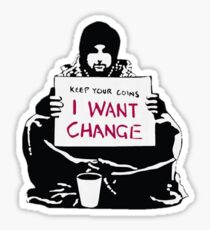 Keep your Coins, I want Change Sticker