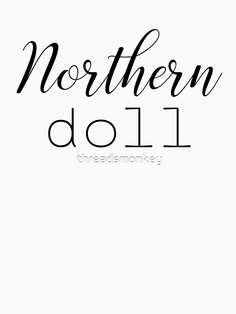 Northern Doll Womens Shirt Funny Quotes Gift Wife Girlfriend Cute T Shirt by threadsmonkey