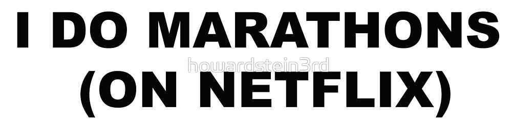I DO MARATHONS (ON NETFLIX) by howardstein3rd
