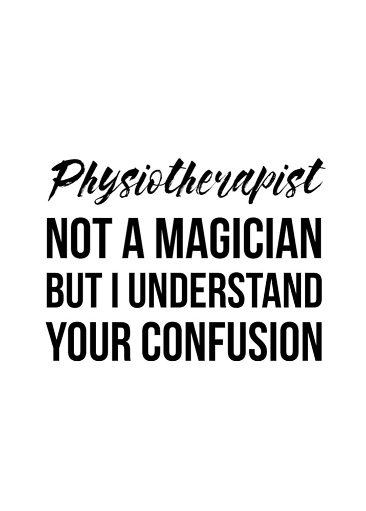 Physiotherapist Not A Magician by Renware