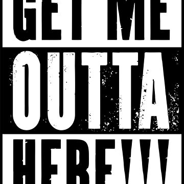 Get Me Outta Here - Straight Outta Movie Parody (Black) by smokykitten