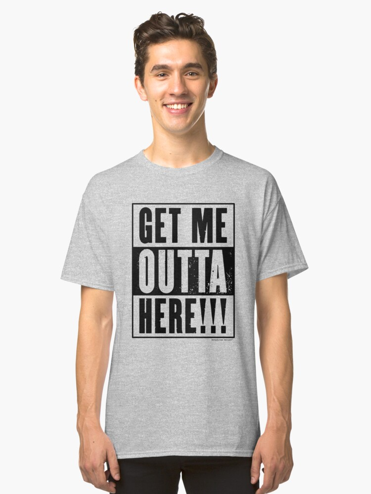 Get Me Outta Here - Straight Outta Movie Parody (Black) Classic T-Shirt Front