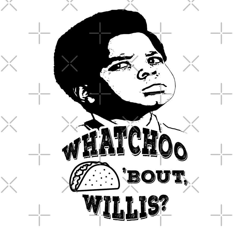Whatchoo taco about, Willis? What you talking 'bout? by DerrickGWood