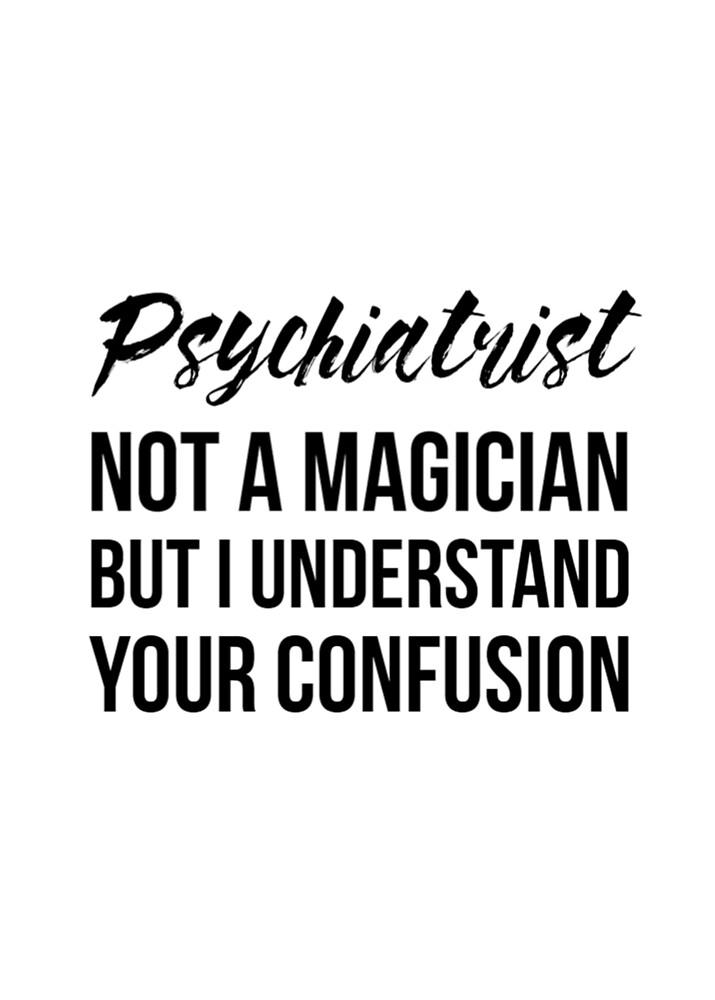 Psychiatrist Not A Magician by Renware