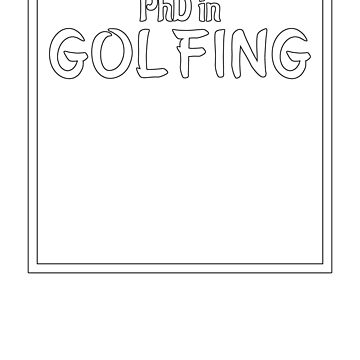 PhD in Golfing Graduation Hobby Birthday Celebration Gift by geekydesigner