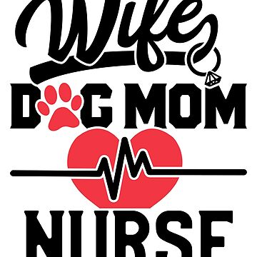 Mother's Day Shirt for Dog Mom and Nurse Women's Wife Tee by sweaby