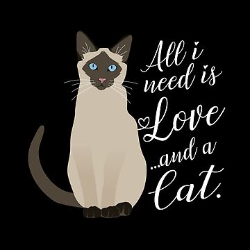 Cat Kitty - All I need is love and a cat by Be-Sign