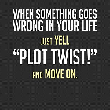 "Just yell ""Plot Twist!"" cards, prints & posters by Zero Dean by zerodean"