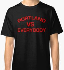 PORTLAND VS EVERYBODY AND EVERYONE Classic T-Shirt