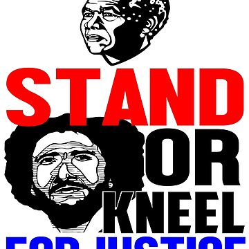 Stand or Kneel for Justice Nelson Mandela Day by GrownFolkMotto