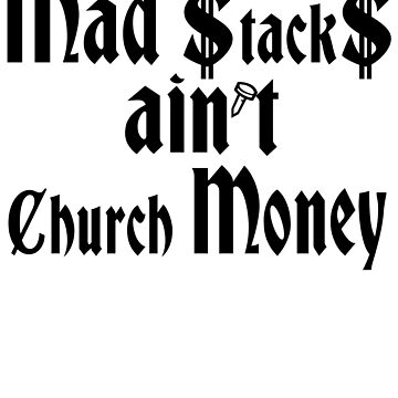 Mad Stacks ain't Church Money by Iskybibblle