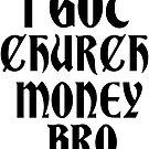I Got Church Money Bro by Iskybibblle