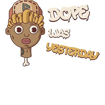 Dope was yesterday 2 by DeDip